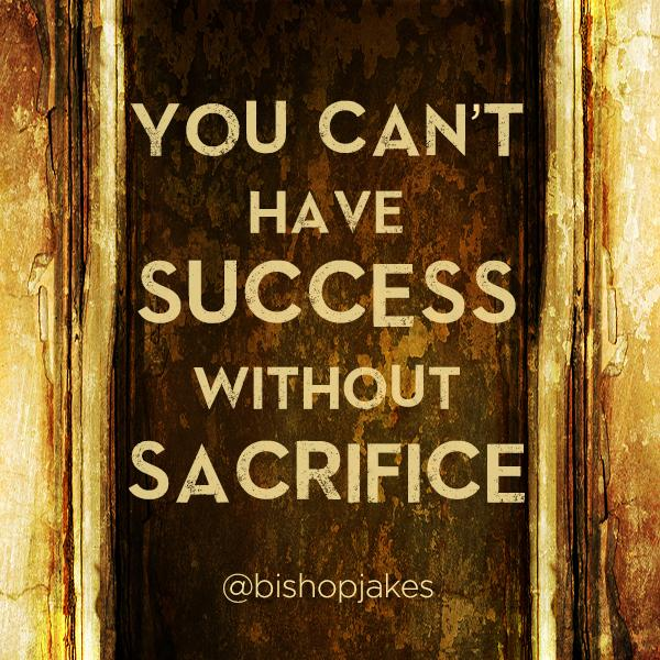 """Sacrifice Status: T.D. Jakes On Twitter: """"You Can't Have SUCCESS Without"""