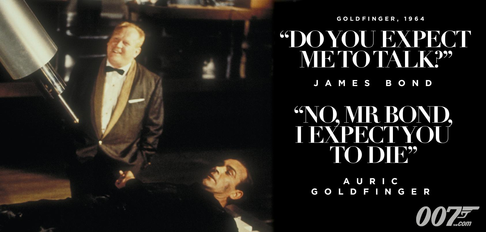 "James Bond on Twitter: ""James Bond: ""Do you expect me to talk?"" Auric  Goldfinger: ""No, Mr Bond, I expect you to die."" http://t.co/Z6amrTYqNf"""