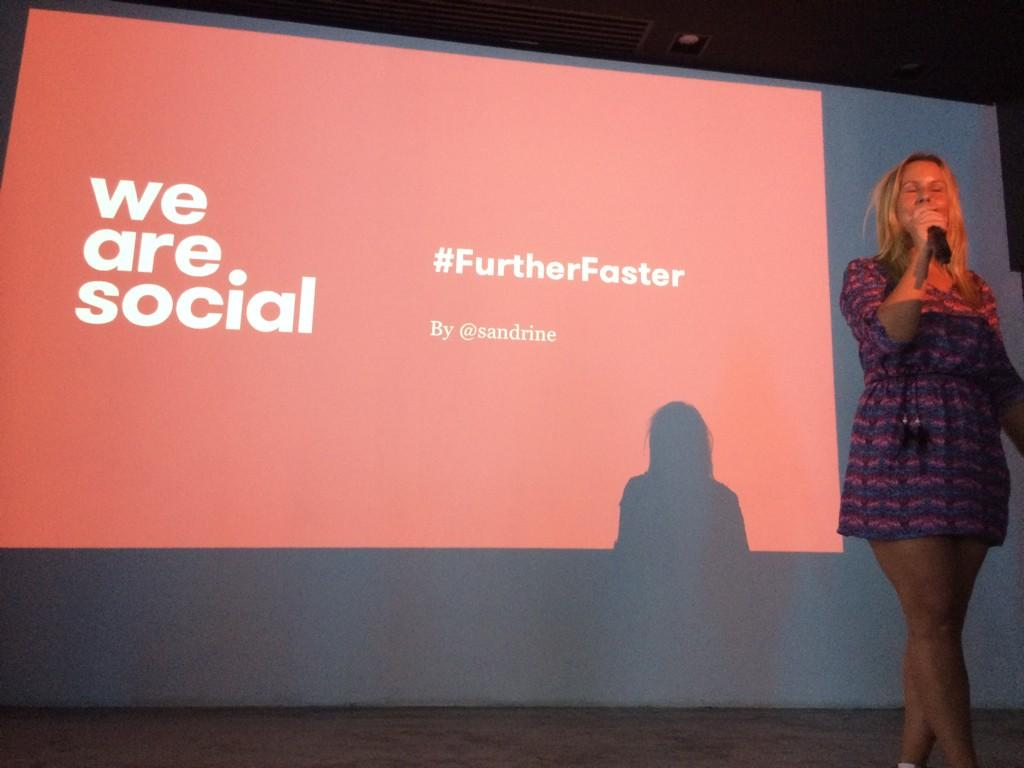 RT @paernoult: .@sandrine on stage. #FurtherFaster #WeAreSocial http://t.co/2daRvB2My0