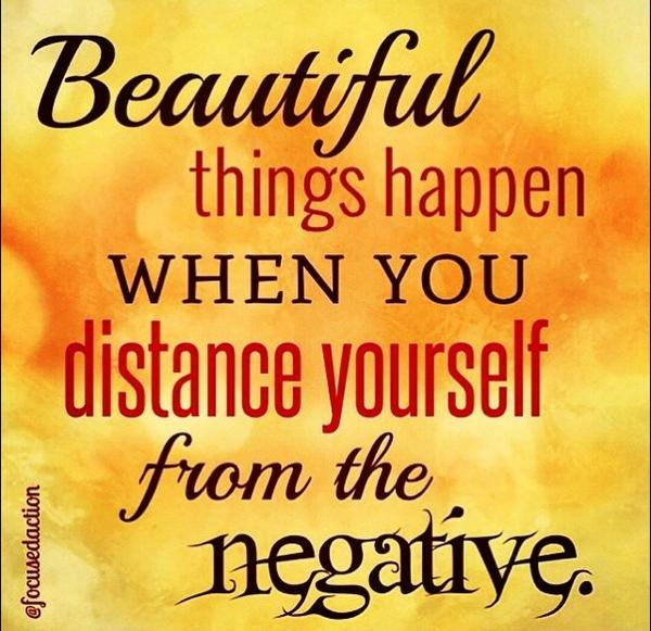 Beautiful things happen when you distance yourself from the negative. http://t.co/n7euPq4ZiT