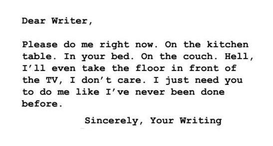 Writing Quotes On Twitter Dear Writer Please Do Me Right Now