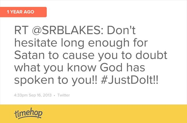 Yes!!!! 1 year ago... from my Pastor @srblakes  http://t.co/rJ10ZQLQpS http://t.co/95ktZHee5Z