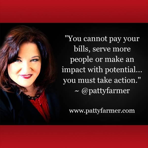 """""""You cannot pay your bills, serve more people or make an impact w/ potential... you must take action."""" ~ @pattyfarmer http://t.co/wRk8AH7VST"""