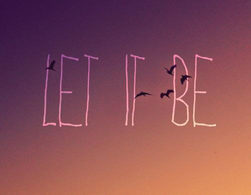 Had a bad day? Just #LetItBe… (plus, the weekend is right around the corner) 🙌 http://t.co/k9s82GLRMe http://t.co/AOnP1Bomua