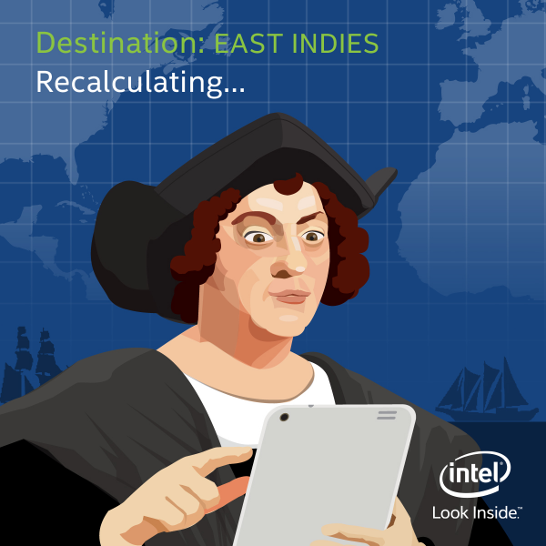 Poor Columbus. An #Intel #tablet with GPS would have saved him a lot of embarrassment in history class. http://t.co/RAaMPv0VIC