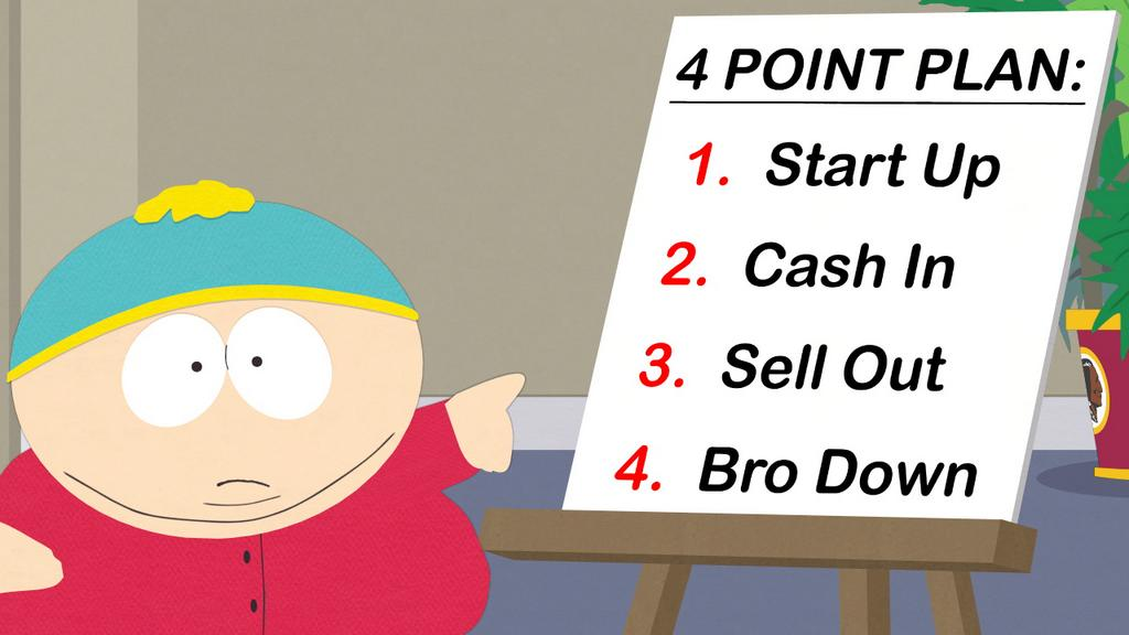 South Park on Twitter: Start up. Cash in. Sell out. Bro
