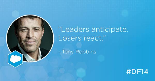 """Leaders anticipate. Losers react."" @tonyrobbins  http://t.co/riag4Zr6fI #DF14 #SalesforceLIVE http://t.co/3c31CjnXEL"