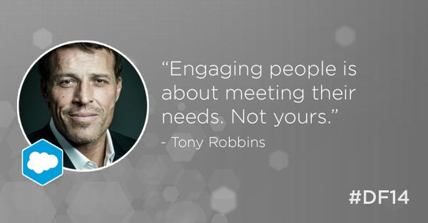 """Engaging people is about meeting their needs. Not yours."" @tonyrobbins http://t.co/TgiTcpprsn #DF14 #SalesforceLIVE http://t.co/qPUobuTUMx"