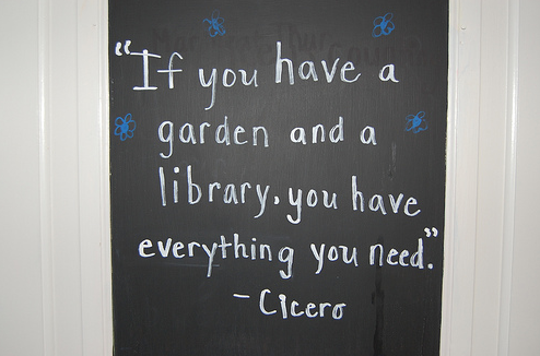 """Replying to @ChuckSambuchino: """"If you have a garden and a library, you have everything you need."""" ― Cicero http://t.co/bmGX4nKZVN"""