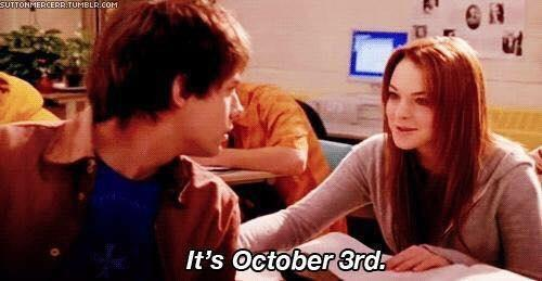 On October 3rd, he asked me what day it was #ItsOctober3rd. #MeanGirlsAppreciationDay http://t.co/4lMZXxO8Wd