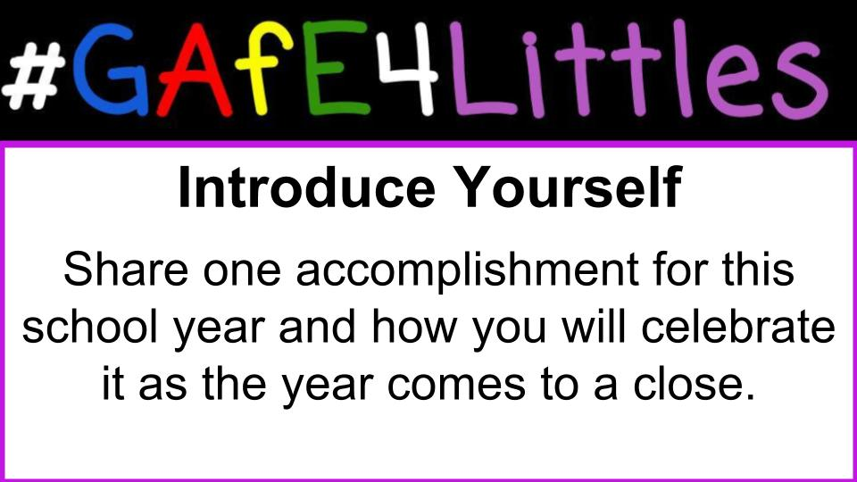 Introduce Yourself! Share one accomplishment for this school year and how you will celebrate it as the year comes to a close. #gafe4littles https://t.co/JO2P5EV1zD