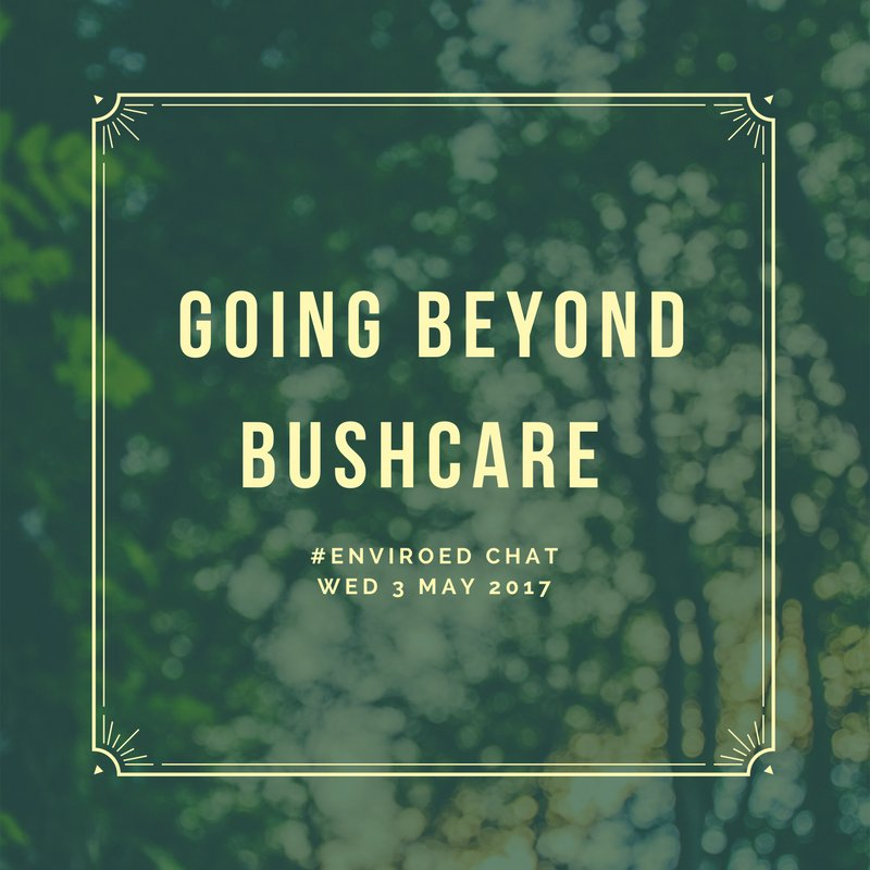 """Thumbnail for Twitter Chat on #EnviroEd """"Going Beyond Bushcare"""" 05/03/17"""