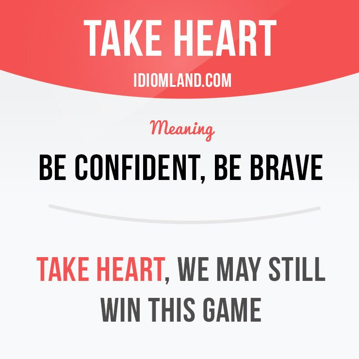 &quot;Take heart&quot; means &quot;be confident, be brave&quot;.     Learning English can be fun!  Visit our website:  http:// learzing.com  &nbsp;    #idioms <br>http://pic.twitter.com/UrsujrRJI8