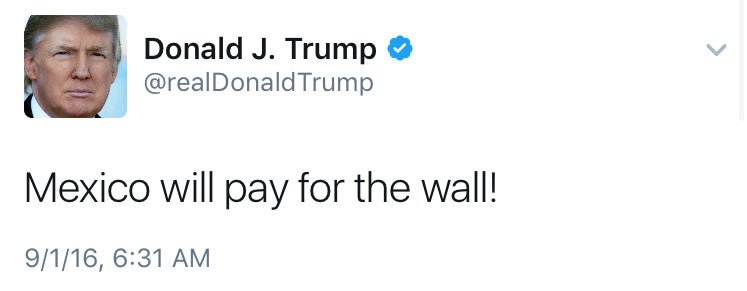 Image result for trump tweet mexico is going to pay for wall 100
