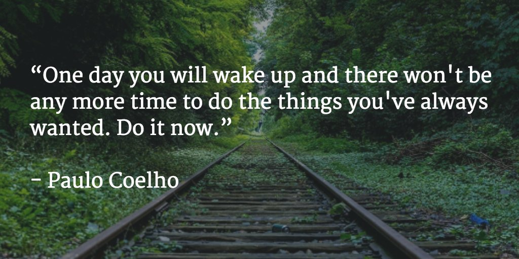 """One day you'll wake up and there won't be any more time to do the things you've always wanted. Do it now."" - Coelho https://t.co/LCJyL8iA76"