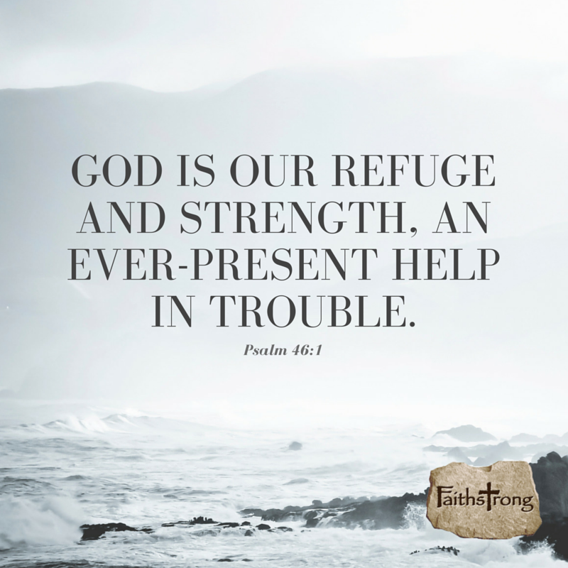 God is our refuge and strength, an ever-present help in trouble. Psalm 46:1 #God #Faith<br>http://pic.twitter.com/djeGHqZt7v