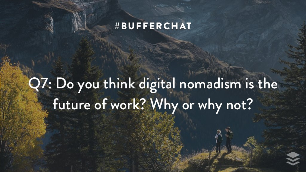 Q7: Do you think digital nomadism is the future of work? Why or why not? #bufferchat <br>http://pic.twitter.com/bN2JnQeLbX