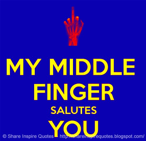 Share Inspire Quotes On Twitter My Middle Finger Salutes You Https T Co Zqrooay Funny Quotes Mondaymotivation Whatsapp