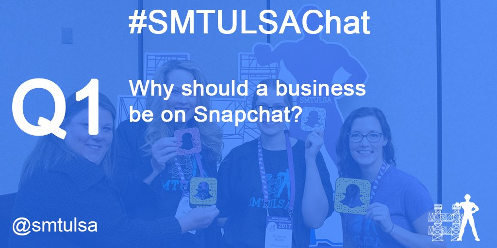 Q1. Why should a business be on Snapchat? #smtulsachat https://t.co/25yET295j5