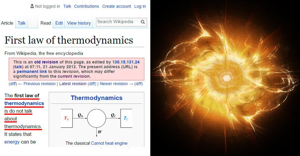 First Law of Thermodynamics and 10 more strange (yet real) #Wikipedia edits.  http://www. techeblog.com/index.php/tech -gadget/first-law-of-thermodynamics-and-10-more-strange-yet-real-wikipedia-edits &nbsp; …  #geek #fail #funny<br>http://pic.twitter.com/53OOj6tl6h