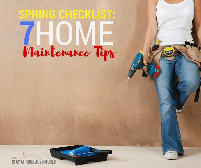 Spring Checklist: 7 Home Maintenance Tips * My Stay At Home Adventures