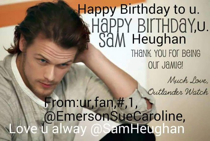 Happy Birthday to Sam Heughan Your ,1, fan.Thank you for beening Jamie Fraser on Outlander,