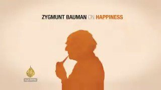 Philosopher Zygmunt Bauman breaks down why we've been thinking about happiness all wrong.