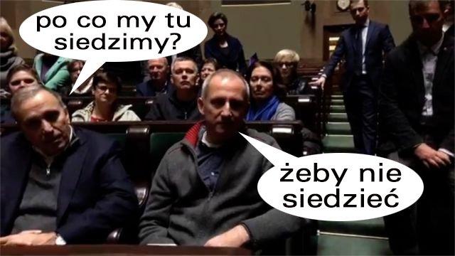 No i wyjaśniło się w końcu dlaczego oni siedzą tam w Sejmie.