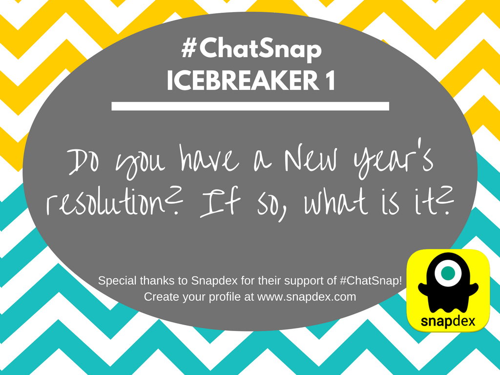 ICEBREAKER 1: Do you have a New Year's resolution? If so, what is it? #chatsnap https://t.co/246KaIWrI5