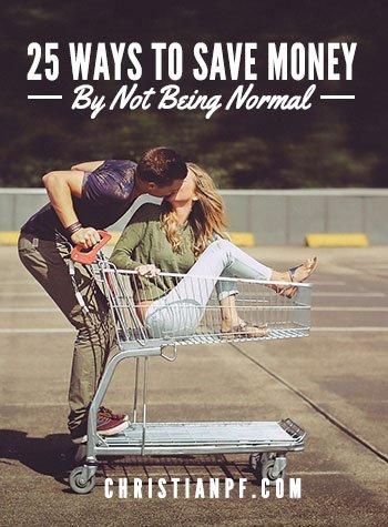 25 Best Ways To Save Money by NOT being Normal