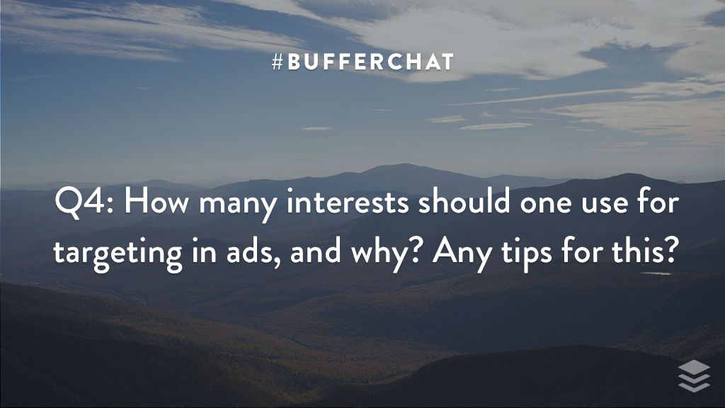 Q4: How many interests should one use for targeting in ads, and why? Any tips for this? #bufferchat <br>http://pic.twitter.com/sxbhg1CIcP