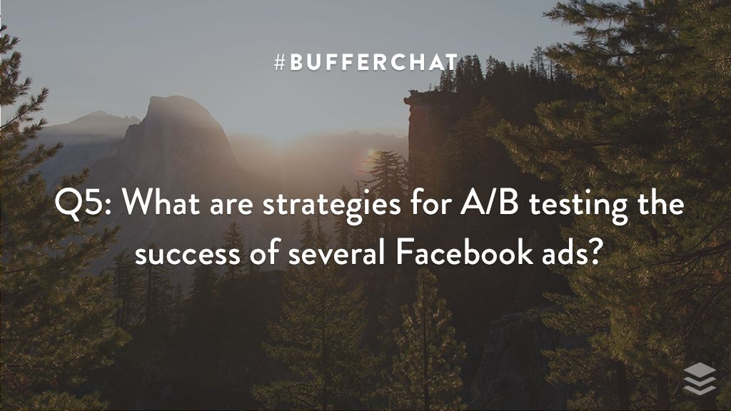 Q5: What are strategies for A/B testing the success of several Facebook ads?  #bufferchat <br>http://pic.twitter.com/xTS7NHYvPi