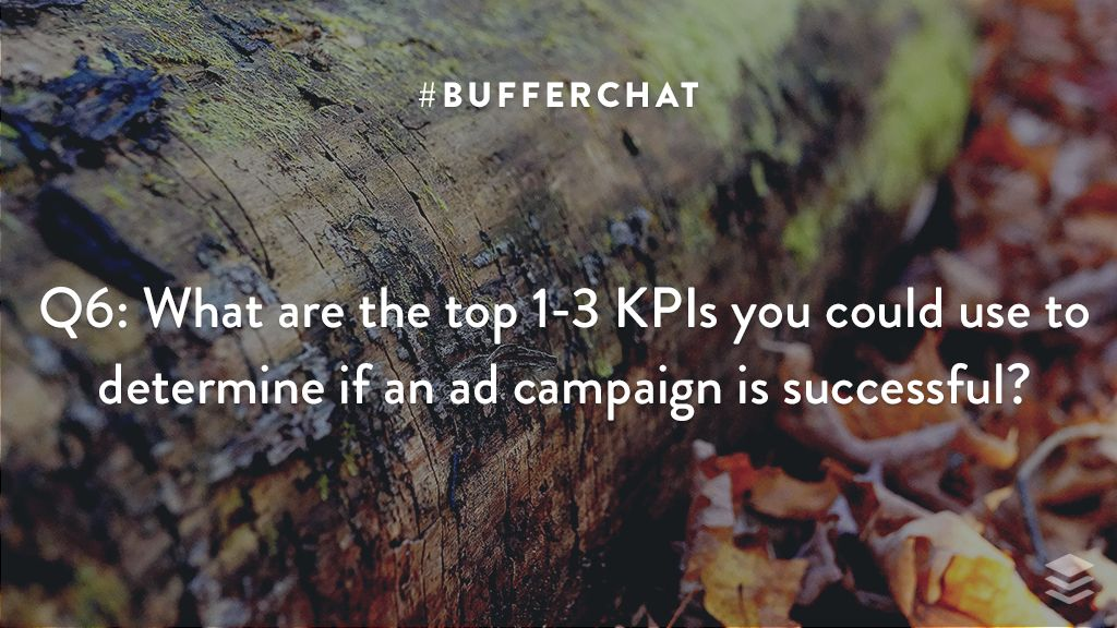 Q6: What are the top 1-3 KPIs you could use to determine if an ad campaign is successful? #bufferchat <br>http://pic.twitter.com/NrLNTNEFzH
