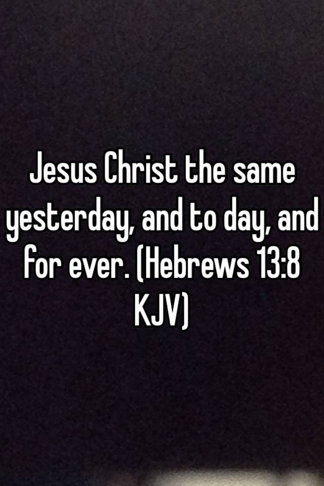 Hebrews 13:8 Jesus Christ the same yesterday, and to day, and for ever. Good #news about #Jesus https://t.co/bPfL93taBC