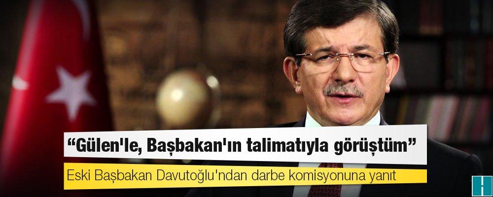 Davutoğlu'ndan darbe komisyonuna yanıt:   'Gülen'le, Başbakan'ın talim...