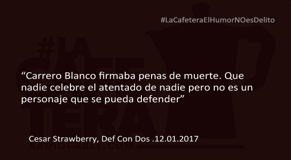 'Carrero Blanco firmaba penas de muerte', @CesarStrawberry #LaCafetera...