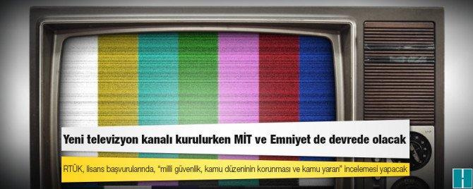 Yeni televizyon kanalı kurulurken MİT ve Emniyet de devrede olacak  ht...