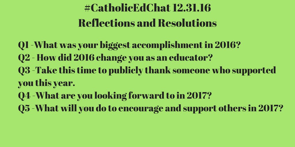 Today's questions for #CatholicEdChat - all are welcome as we reflect on 2016 and look forward to 2017. https://t.co/WdpulEQA31
