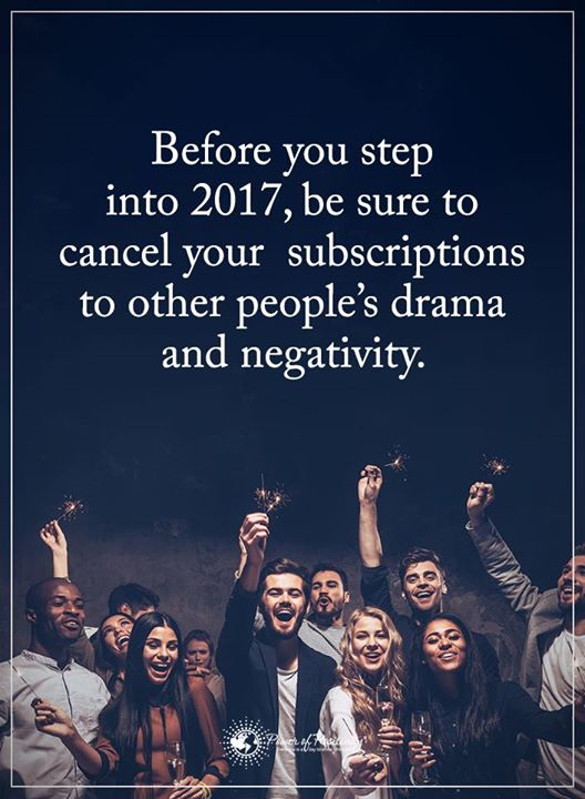 Before you step in 2017, be sure to cancel your subscriptions to others people's drama & negativity. https://t.co/Q8F7uLaFba