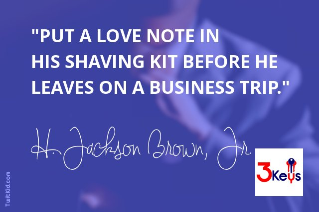 """""""Put a love note in his shaving kit before he leaves on a business trip."""" ~ H. Jackson Brown, Jr. #business https://t.co/HGI2nJrvSd"""