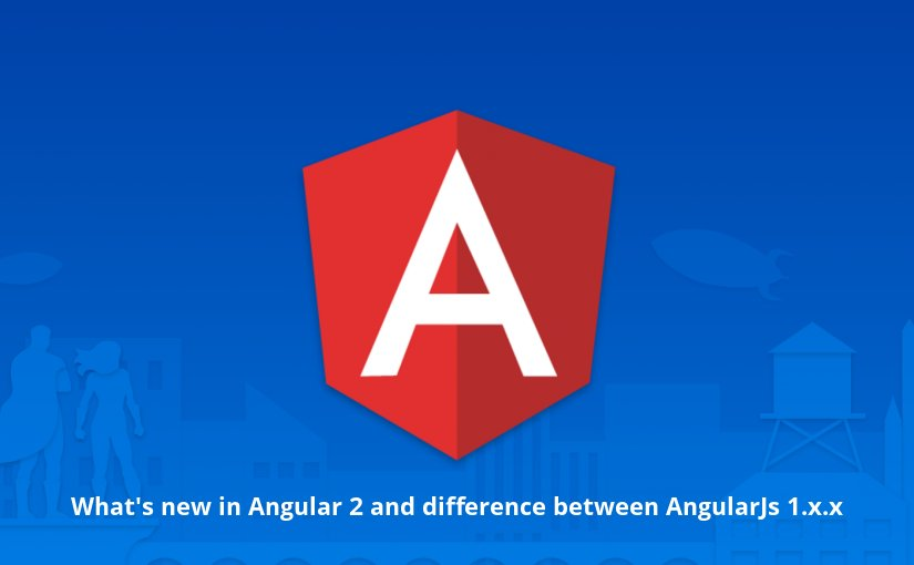 Angular 2 with it's features and how it's different from AngularJs 1.x.x