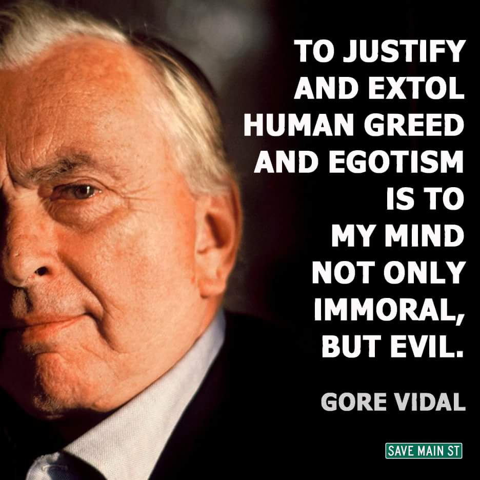 """To justify and extoll human greed and egotism is not only immoral but evil."" - Gore Vidal #trumpgrets https://t.co/7ZLp2do0fd"