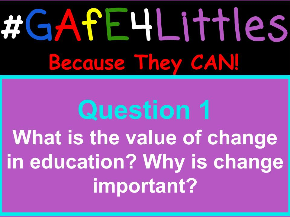 Q1 What is the value of change in education? Why is change important? #gafe4littles https://t.co/ZIqekjjDvh