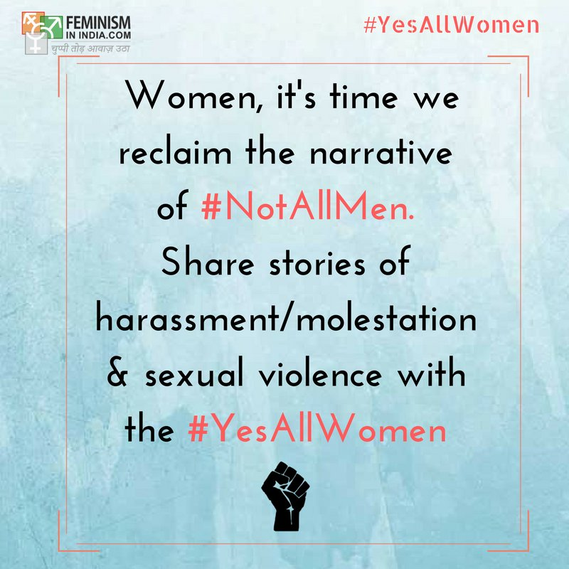 Disgusting that response to #BengaluruMolestation is #NotAllMen. Women, it's time we reclaim narrative. Share stories w/ #YesAllWomen & RT. https://t.co/UlVNmAQwaE