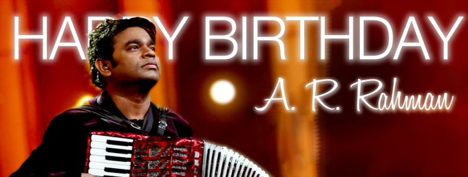 HAPPY BIRTHDAY DEAR A.R. RAHMAN... PROUD TO HAVE LIVE IN YOUR TIMES AND HEAR YOUR MUSIC...