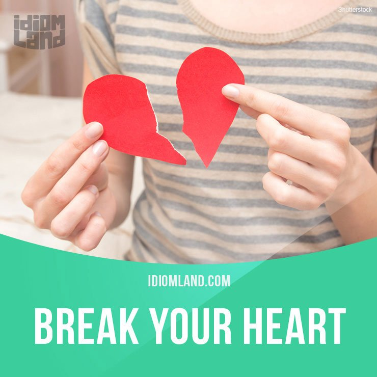 &quot;Break your heart&quot; means &quot;to make you very sad&quot;.  Get our apps for learning English:  http:// learzing.com  &nbsp;     #idiom #idioms #english<br>http://pic.twitter.com/xIlUAVDjqn