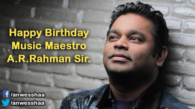 Wishing a very Happy Birthday to A.R Rahman Sir Regards -