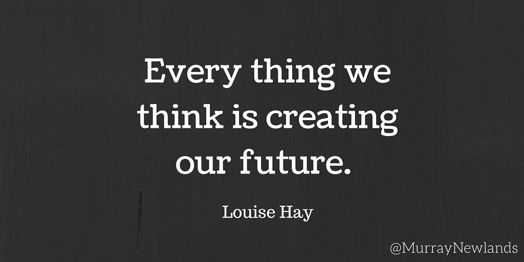 Every thing we think is creating our future. -- Louise Hay #Mindfulnes...