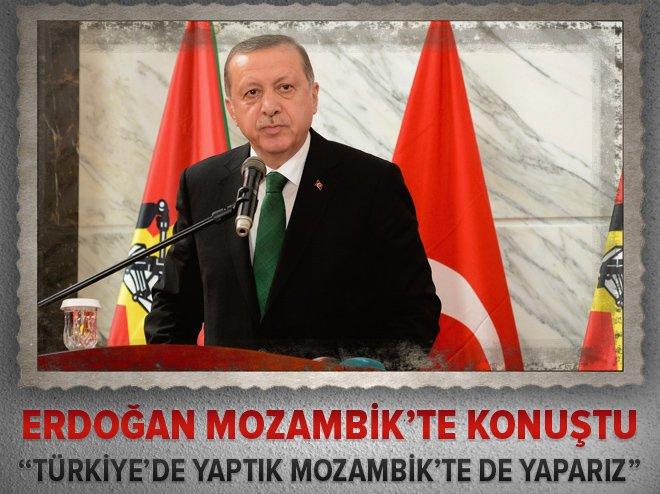 Cumhurbaşkanı Erdoğan Mozambik'te konuştu! 'Türkiye'de yaptık Mozambik...