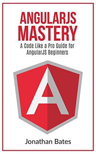 "AngularJS: AngularJS. ""A Code Like a Pro Guide"" For AngularJS Beginners (Programming for Beginners, AngularJS for Beginners, AngularJS Programming Language, … for Dummies, Learn AngularJS Fast Book 1)"